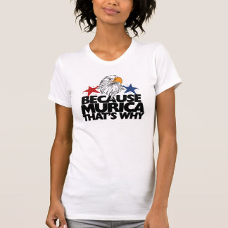 Because MURICA that's why T Shirts