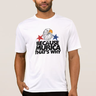 Because MURICA that's why Tshirt