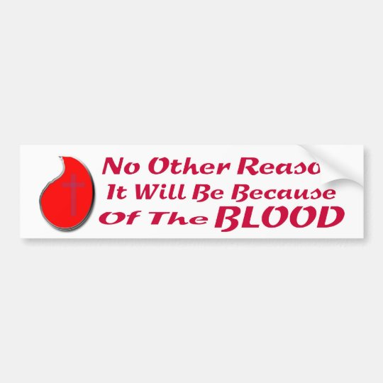 BECAUSE OF THE BLOOD BS LT BUMPER STICKER