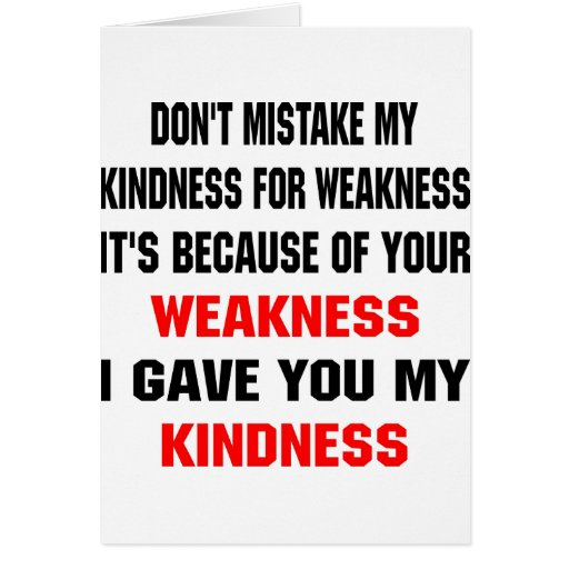 Because Of Your Weakness I Gave You Kindness Greeting Card