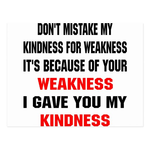 Because Of Your Weakness I Gave You Kindness Postcard
