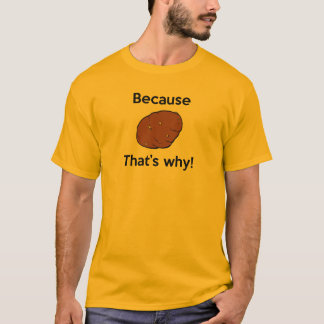 Because Potato, That's why! T-Shirt