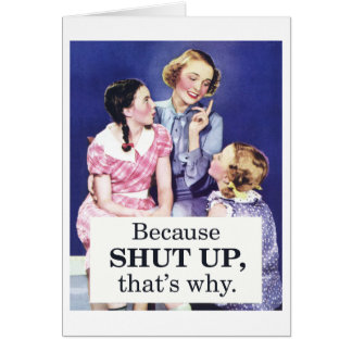 Because Shut up thats why Greeting Card