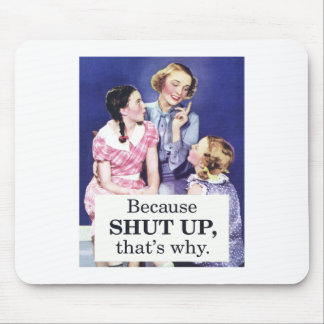 Because Shut up thats why Mouse Pad