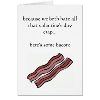 Because we both hate Valentine's Day crap Greeting Card