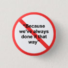 Because we've always done it that way 3 cm round badge