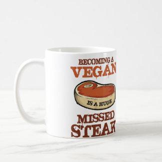 Becoming A Vegan  Is A Huge Missed Steak Coffee Mug