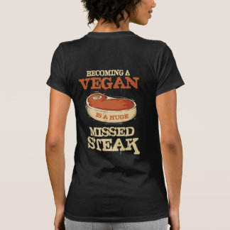 Becoming A Vegan Is A Huge Missed Steak Tee Shirts