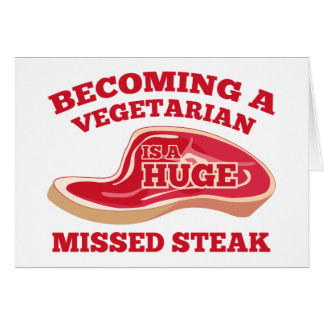 Becoming A Vegetarian Is A Huge Missed Steak Greeting Card