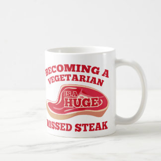 Becoming A Vegetarian Is A Huge Missed Steak Coffee Mug