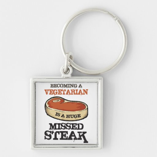 Becoming A Vegetarian Is A Huge Missed Steak Key Chain