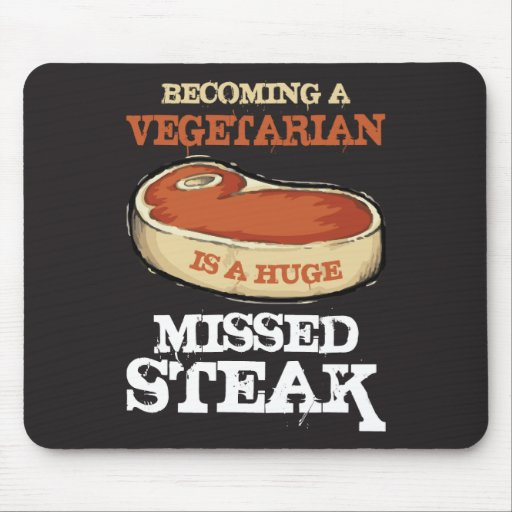 Becoming A Vegetarian Is A Huge Missed Steak Mouse Pad