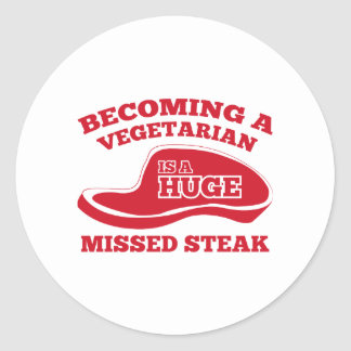 Becoming A Vegetarian Is A Huge Missed Steak Round Sticker