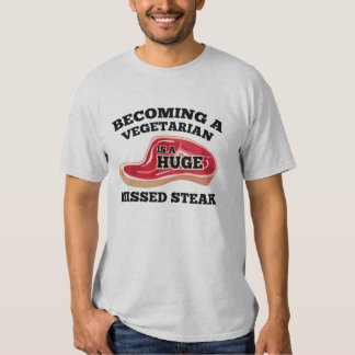 Becoming A Vegetarian Is A Huge Missed Steak Shirt
