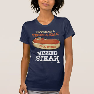 Becoming A Vegetarian Is A Huge Missed Steak Shirt