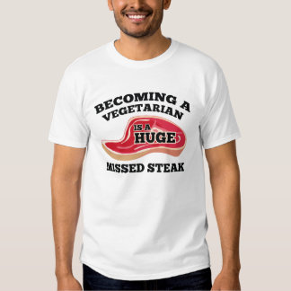 Becoming A Vegetarian Is A Huge Missed Steak Shirts