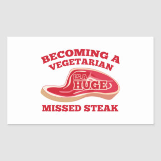 Becoming A Vegetarian Is A Huge Missed Steak Rectangle Stickers