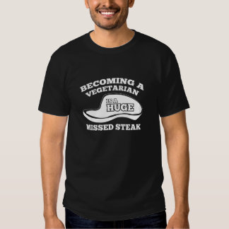Becoming A Vegetarian Is A Huge Missed Steak T-shirt