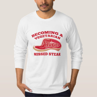 Becoming A Vegetarian Is A Huge Missed Steak T Shirt