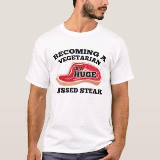 Becoming A Vegetarian Is A Huge Missed Steak T-Shirt