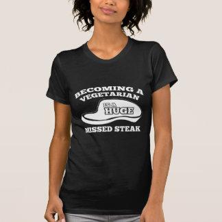 Becoming A Vegetarian Is A Huge Missed Steak T Shirt