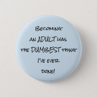 Becoming an Adult Was The Dumbest Thing Button