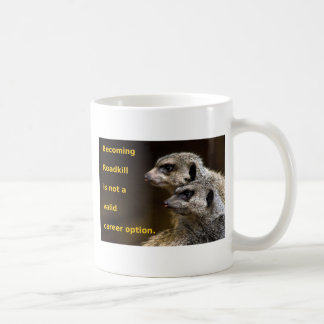 Becoming Roadkill Is Not A Valid Career Option Coffee Mug