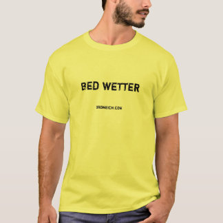 bed wetter T-Shirt