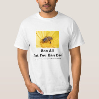 Bee All That You Can Bee! Tee Shirt