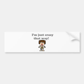 Bee: I'm just crazy that way Bumper Sticker