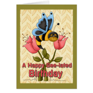 Bee-Lated Birthday Greetings Card