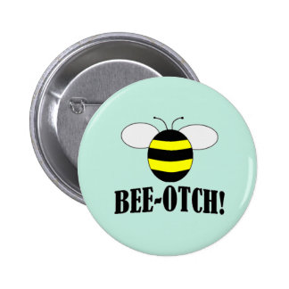 BEE-OTCH (beeotch,biotch) funny bumblebee buttons