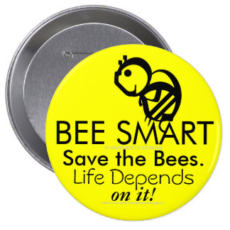 BEE SMART Save the Bees. Life Depends on It! 10 Cm Round Badge