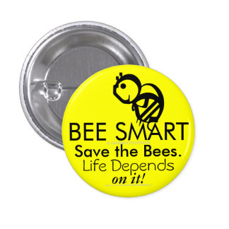 BEE SMART Save the Bees. Life Depends on It! 3 Cm Round Badge