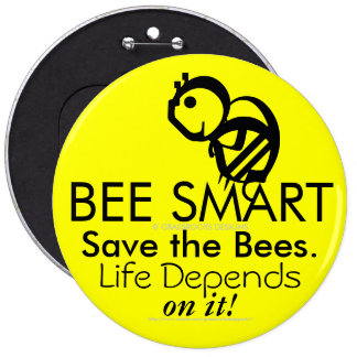 BEE SMART Save the Bees. Life Depends on It! 6 Cm Round Badge