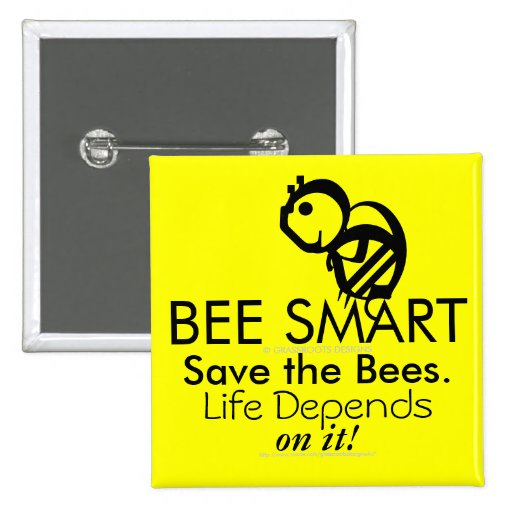 BEE SMART Save the Bees. Life Depends on It! Button
