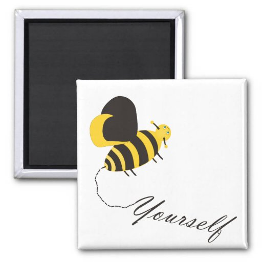 Bee Yourself Refrigerator Magnet