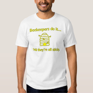 Beekeepers do it... until they're all sticky. t-shirts