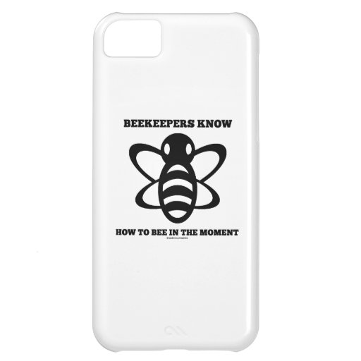 Beekeepers Know How To Bee In The Moment (Bee) iPhone 5C Covers