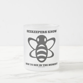 Beekeepers Know How To Bee In The Moment (Bee) Frosted Glass Mug
