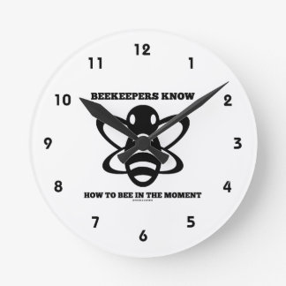 Beekeepers Know How To Bee In The Moment (Bee) Round Clock