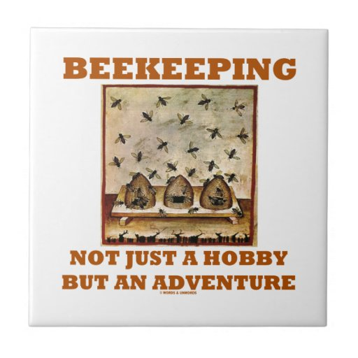 Beekeeping Not Just A Hobby But An Adventure Tile
