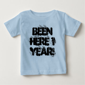Been Here 1 Year! Baby T-Shirt