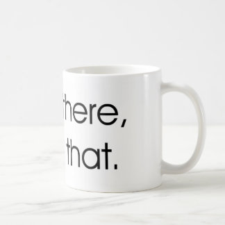 Been There, Broke That Coffee Mug