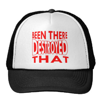 Been There Destroyed That Hat