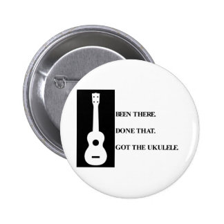 Been there, Done that. Got the ukulele. 6 Cm Round Badge