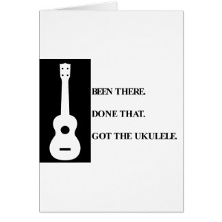 Been there, Done that. Got the ukulele. Card