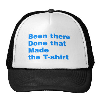 Been there, done that made the tshirt mesh hats