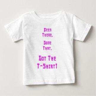 BeenThere, DoneThat, Got The T-Shirt! ( light ) Baby T-Shirt