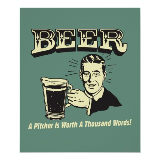 Beer: A Pitcher Is Worth 1000 Words Poster